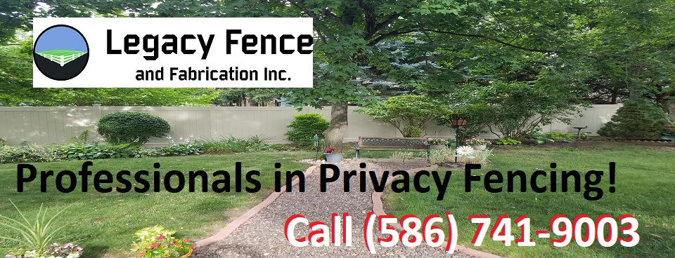 Privacy Fence Contractor Southeast Michigan Sterling Heights, Shelby Twp, Clinton Twp, Macomb Twp. Legacy Fence and Fabrication Inc.